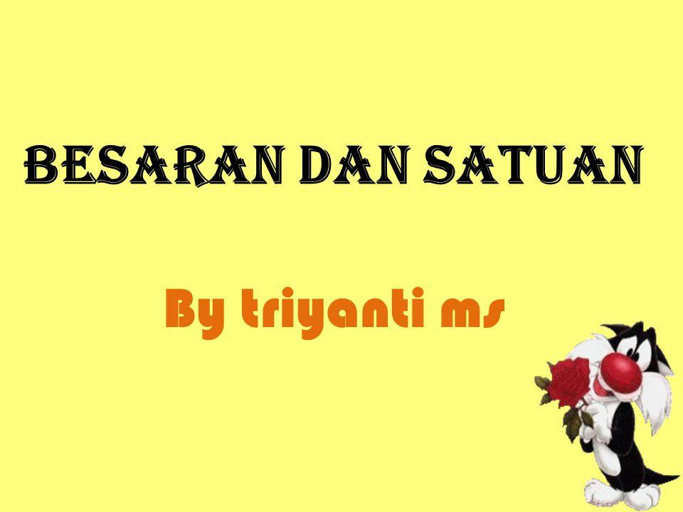 BESARAN DAN SATUAN By triyanti ms