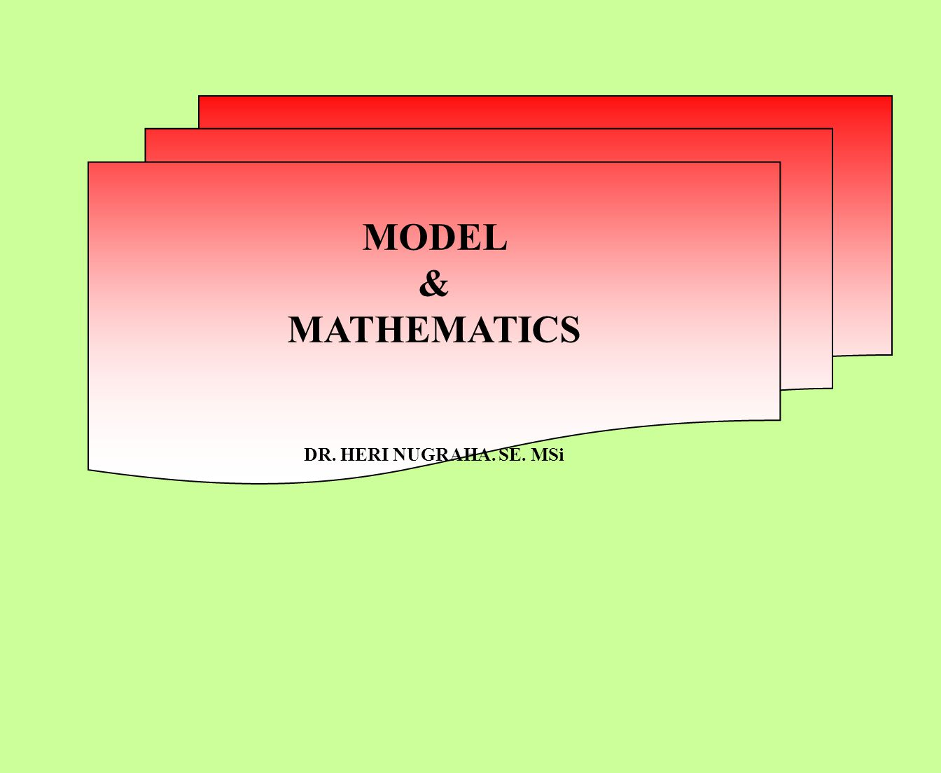 MODEL & MATHEMATICS DR. HERI NUGRAHA. SE. MSi