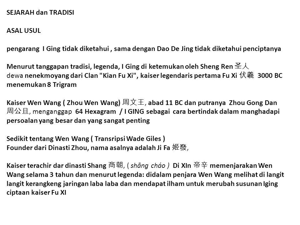 SEJARAH dan TRADISI ASAL USUL. pengarang I Ging tidak diketahui , sama dengan Dao De Jing tidak diketahui penciptanya.