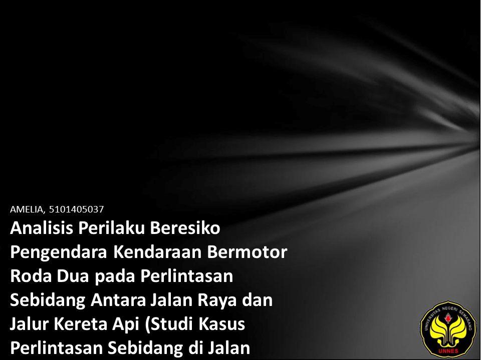 AMELIA, 5101405037 Analisis Perilaku Beresiko Pengendara Kendaraan Bermotor Roda Dua pada Perlintasan Sebidang Antara Jalan Raya dan Jalur Kereta Api (Studi Kasus Perlintasan Sebidang di Jalan Hasanudin, Semarang)