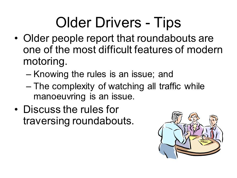 Older Drivers - Tips Older people report that roundabouts are one of the most difficult features of modern motoring.