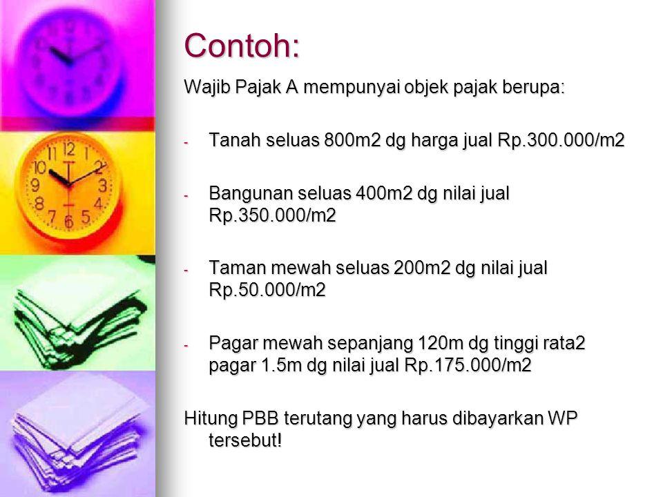 Contoh: Wajib Pajak A mempunyai objek pajak berupa: