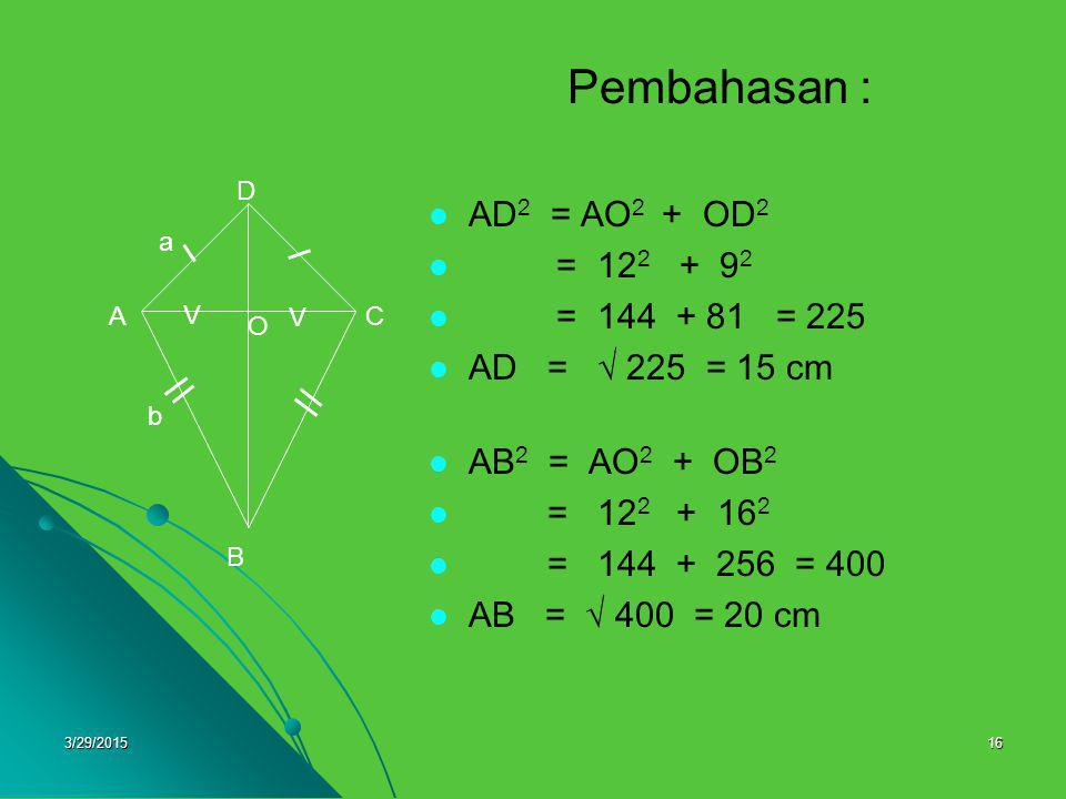 Pembahasan : AD2 = AO2 + OD2 = 122 + 92 = 144 + 81 = 225