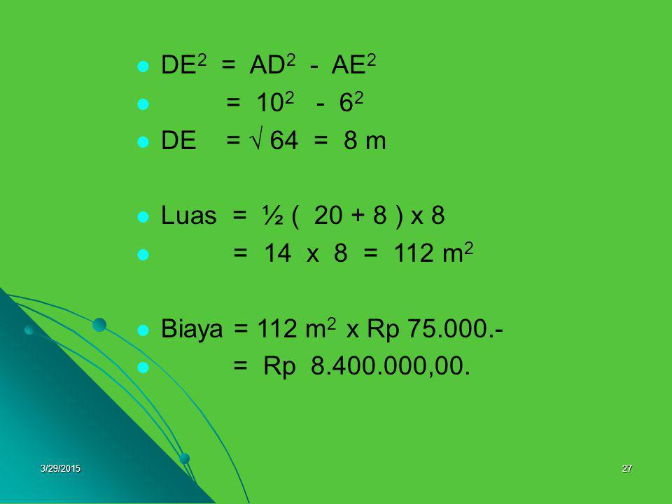 DE2 = AD2 - AE2 = 102 - 62 DE =  64 = 8 m Luas = ½ ( 20 + 8 ) x 8