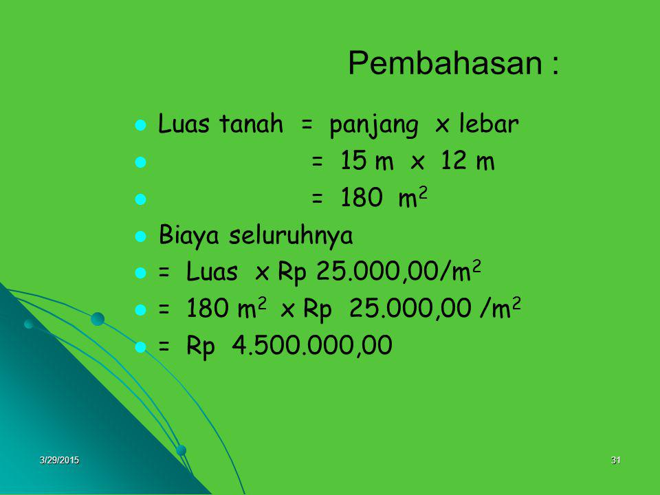 Pembahasan : Luas tanah = panjang x lebar = 15 m x 12 m = 180 m2