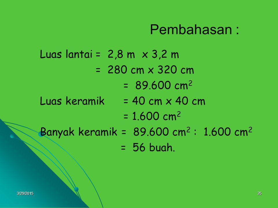Pembahasan : Luas lantai = 2,8 m x 3,2 m = 280 cm x 320 cm