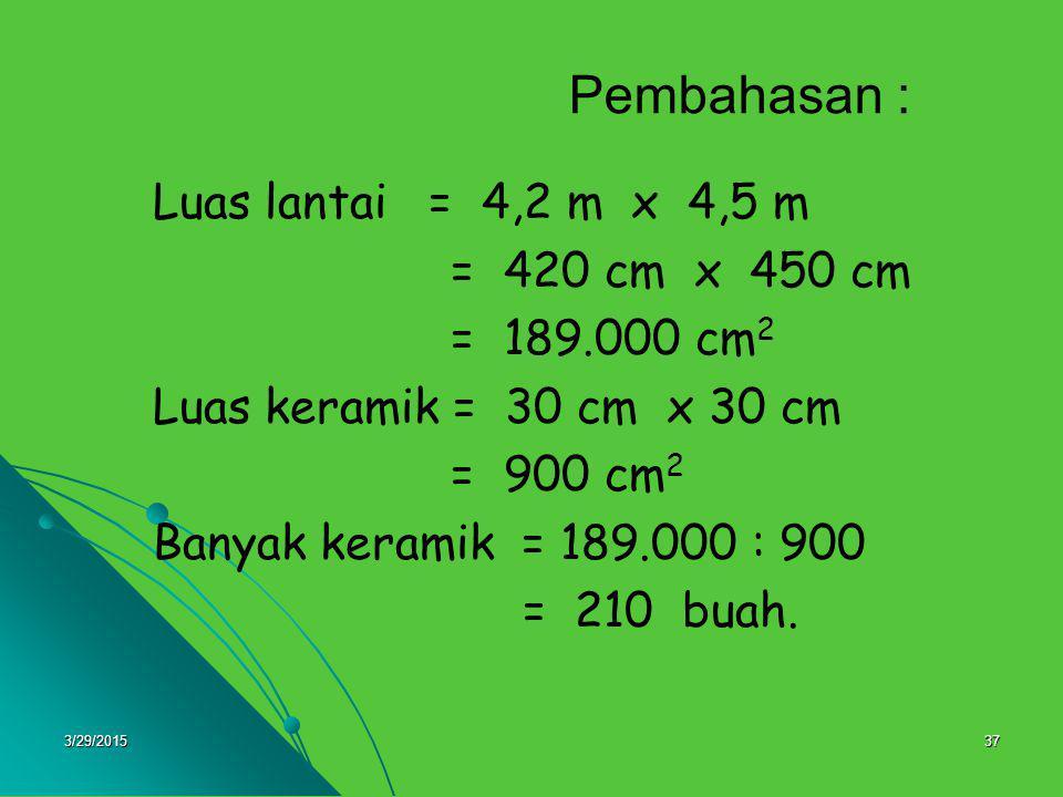 Pembahasan : Luas lantai = 4,2 m x 4,5 m = 420 cm x 450 cm