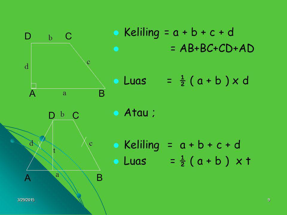 Keliling = a + b + c + d = AB+BC+CD+AD Luas = ½ ( a + b ) x d Atau ;