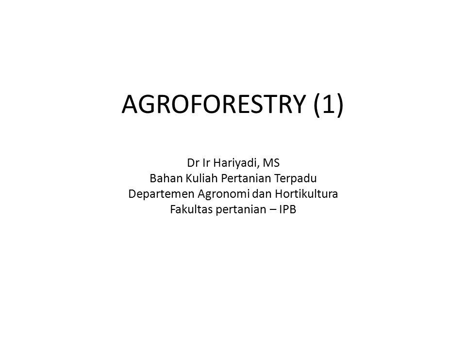 AGROFORESTRY (1) Dr Ir Hariyadi, MS Bahan Kuliah Pertanian Terpadu