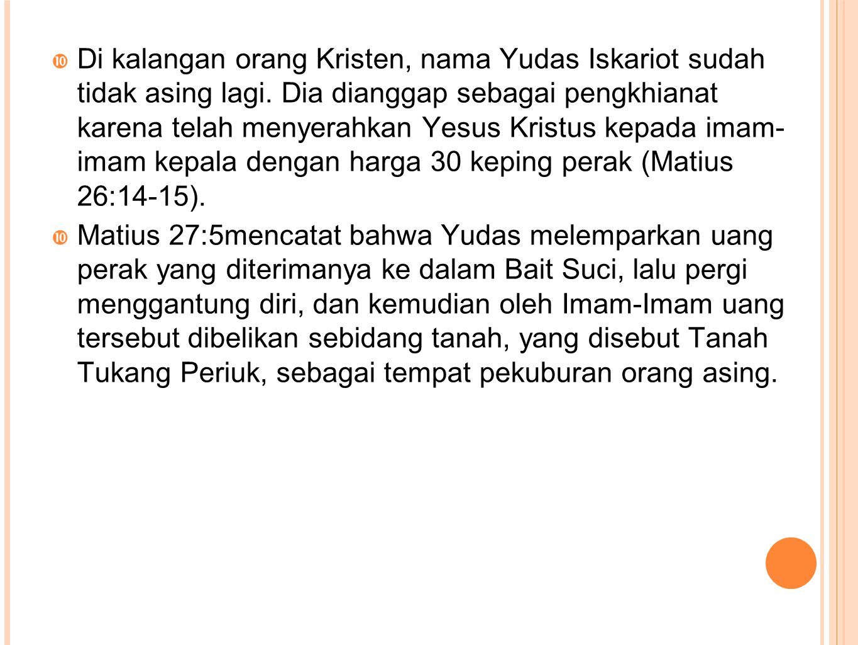 Di kalangan orang Kristen, nama Yudas Iskariot sudah tidak asing lagi