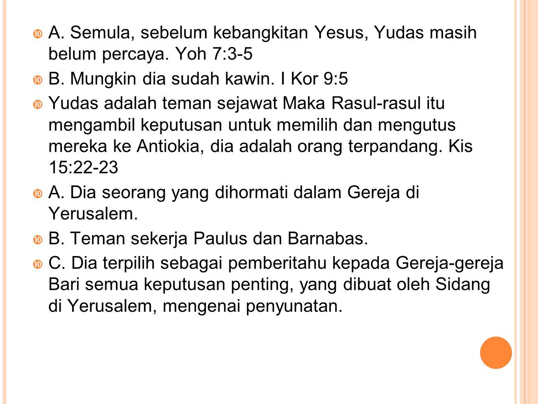 A. Semula, sebelum kebangkitan Yesus, Yudas masih belum percaya