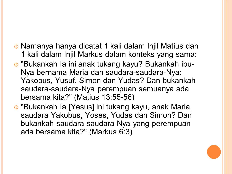 Namanya hanya dicatat 1 kali dalam Injil Matius dan 1 kali dalam Injil Markus dalam konteks yang sama: