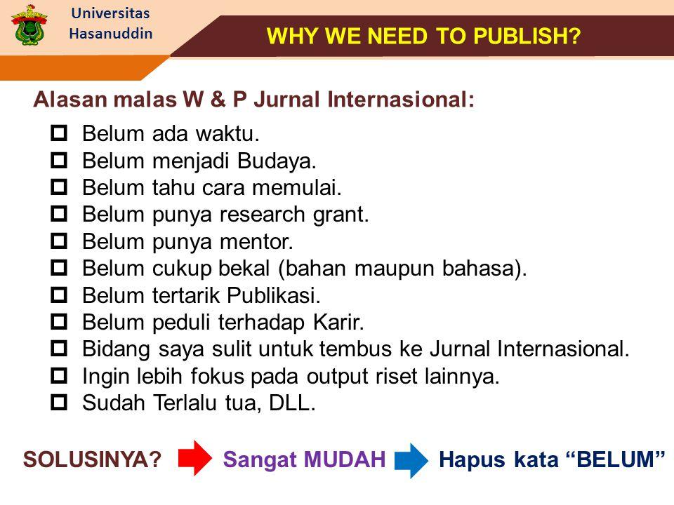 WHY WE NEED TO PUBLISH Alasan malas W & P Jurnal Internasional: Belum ada waktu. Belum menjadi Budaya.