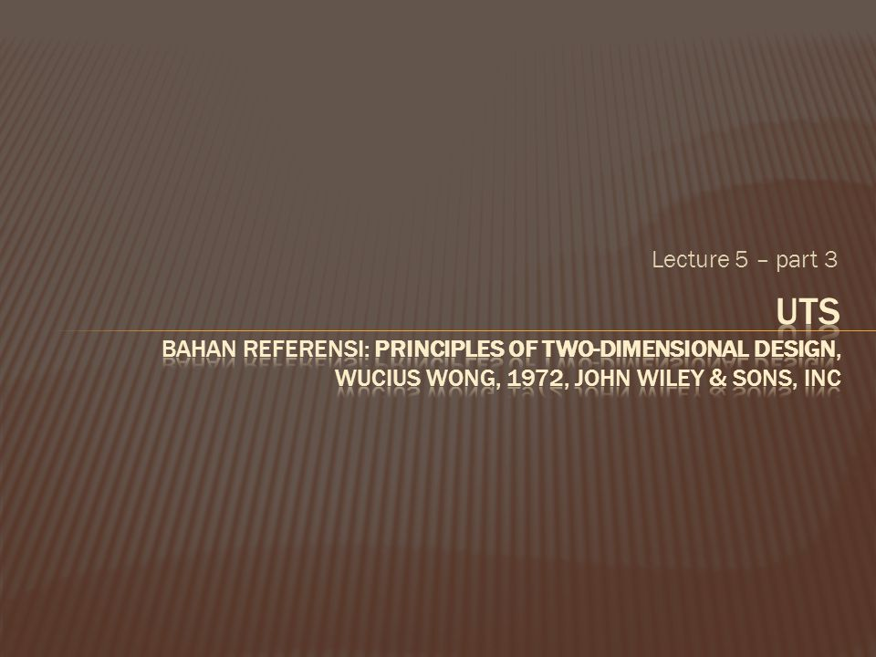 Lecture 5 – part 3 UTS bahan referensi: Principles of Two-Dimensional Design, Wucius Wong, 1972, John Wiley & Sons, Inc.