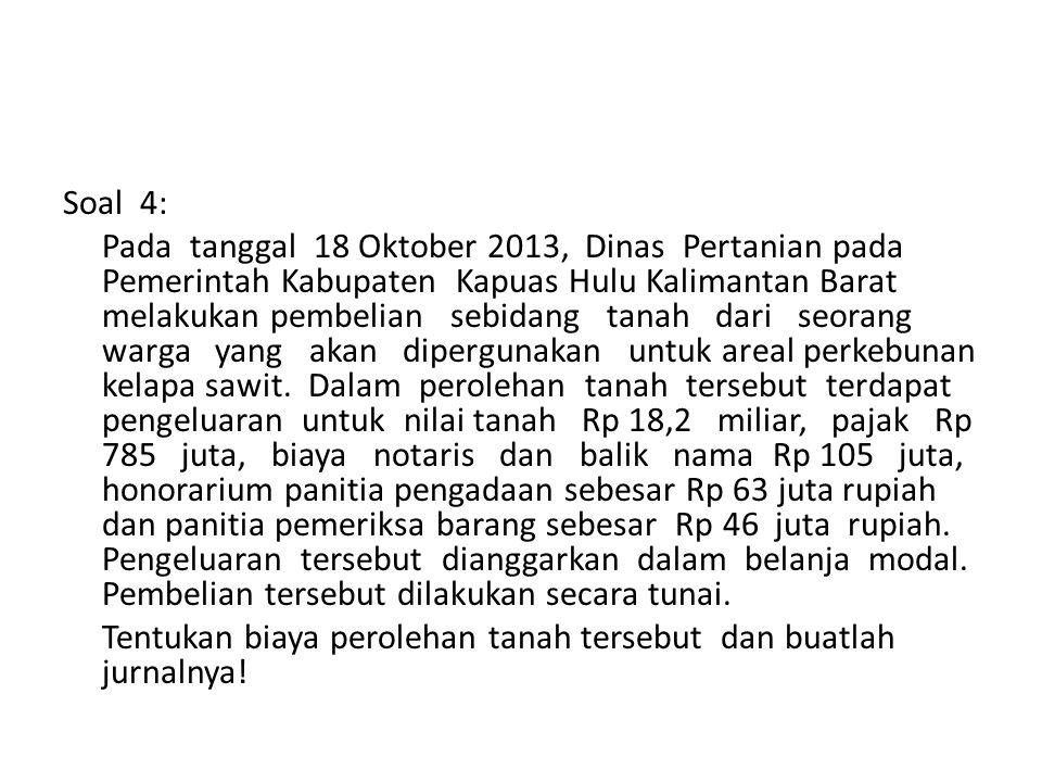 Soal 4: Pada tanggal 18 Oktober 2013, Dinas Pertanian pada Pemerintah Kabupaten Kapuas Hulu Kalimantan Barat melakukan pembelian sebidang tanah dari seorang warga yang akan dipergunakan untuk areal perkebunan kelapa sawit.
