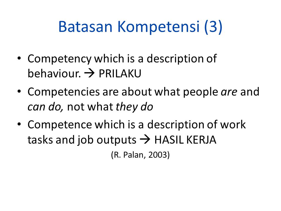 Batasan Kompetensi (3) Competency which is a description of behaviour.  PRILAKU.