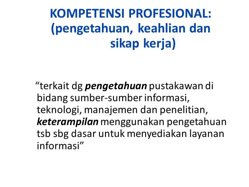 KOMPETENSI PROFESIONAL: (pengetahuan, keahlian dan sikap kerja)
