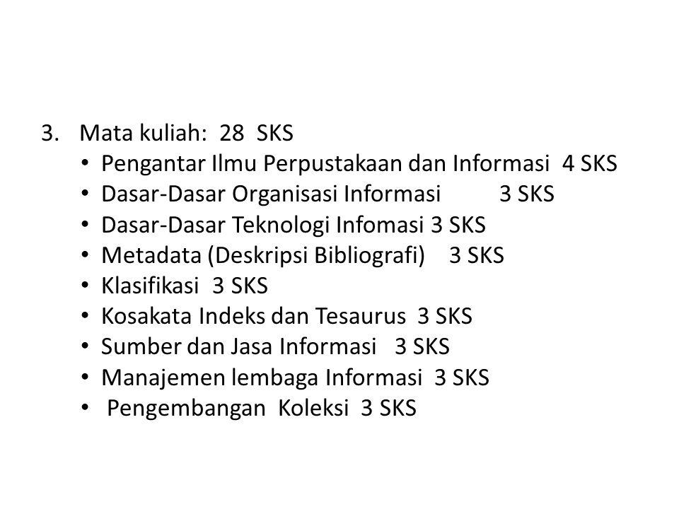 Mata kuliah: 28 SKS Pengantar Ilmu Perpustakaan dan Informasi 4 SKS. Dasar-Dasar Organisasi Informasi 3 SKS.
