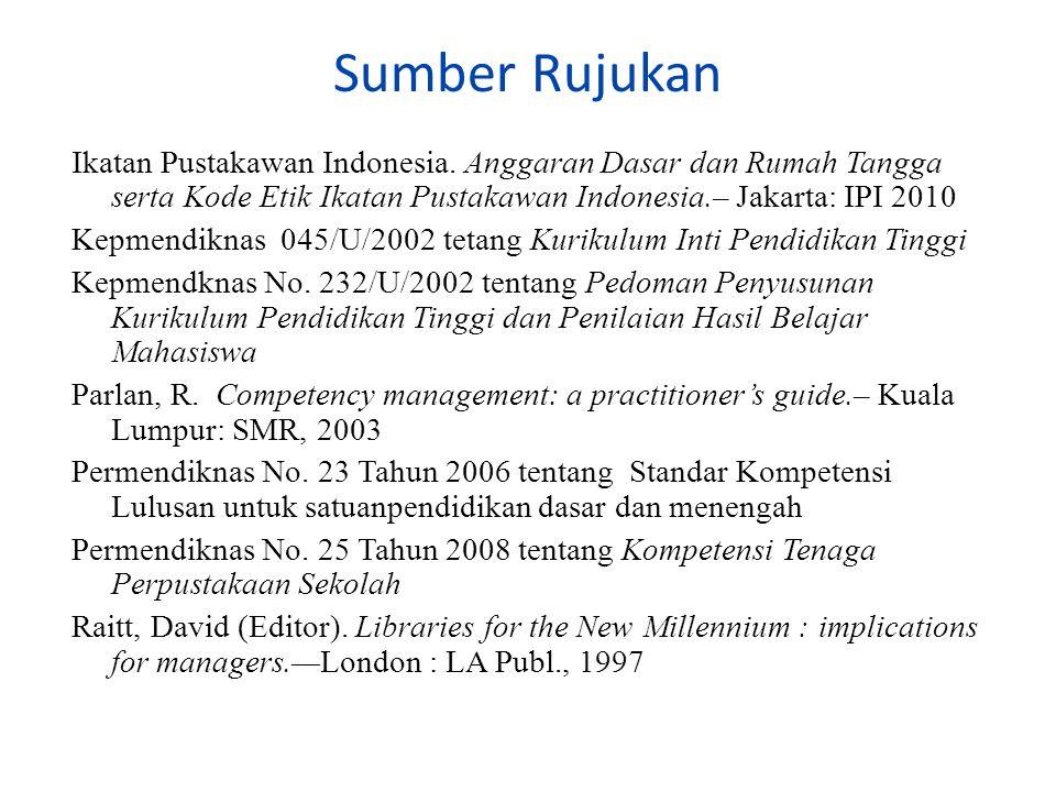 Sumber Rujukan Ikatan Pustakawan Indonesia. Anggaran Dasar dan Rumah Tangga serta Kode Etik Ikatan Pustakawan Indonesia.– Jakarta: IPI 2010.