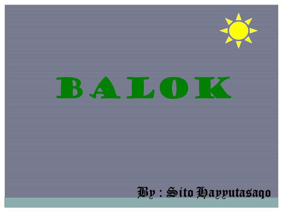 BALOK By : Sito Hayyutasaqo