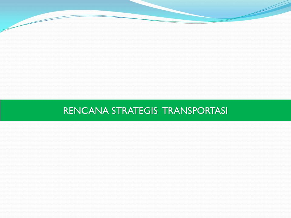 RENCANA STRATEGIS TRANSPORTASI