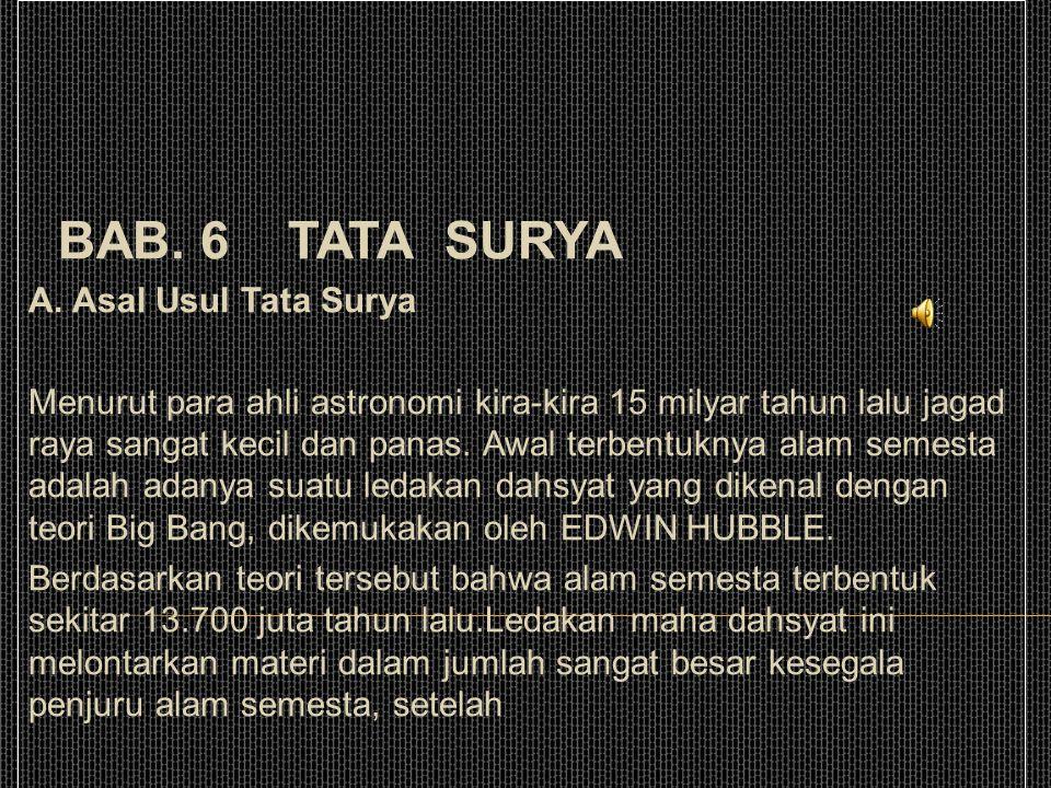 BAB. 6 TATA SURYA A. Asal Usul Tata Surya