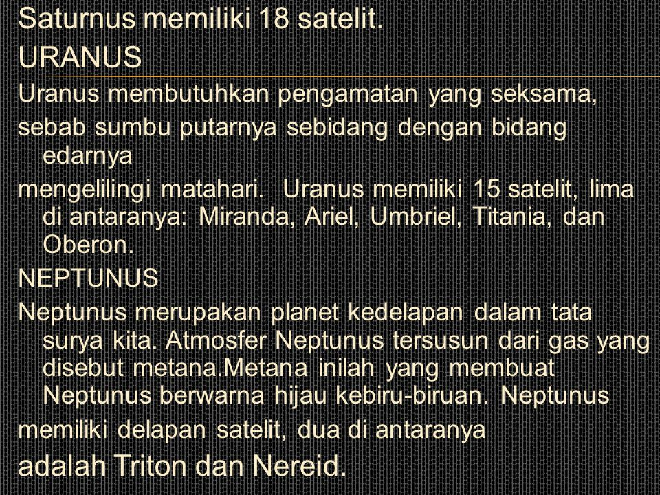 Saturnus memiliki 18 satelit. URANUS