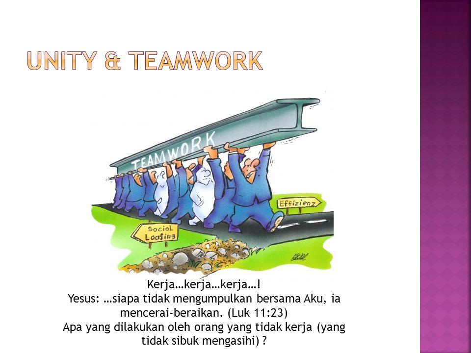 Unity & teamwork Kerja…kerja…kerja…!
