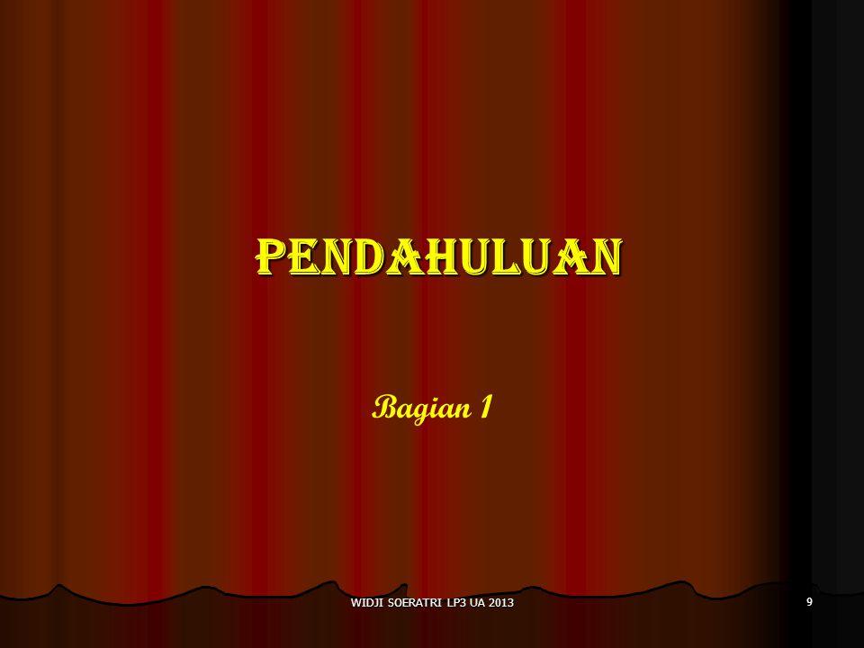 PENDAHULUAN Bagian 1 WIDJI SOERATRI LP3 UA 2013