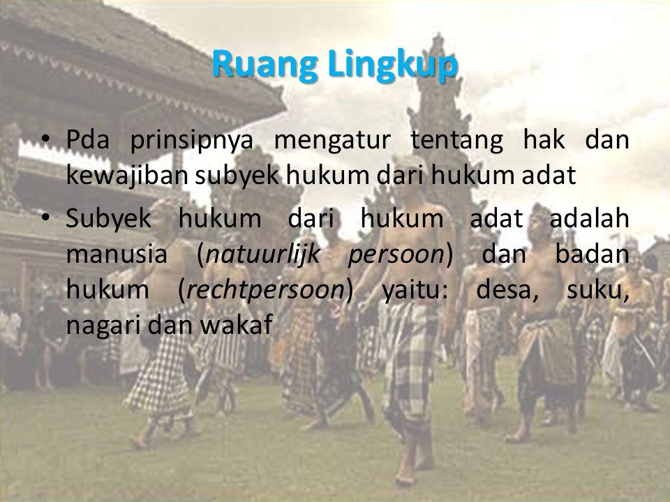 Ruang Lingkup Pda prinsipnya mengatur tentang hak dan kewajiban subyek hukum dari hukum adat.