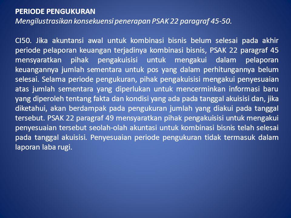 PERIODE PENGUKURAN Mengilustrasikan konsekuensi penerapan PSAK 22 paragraf 45-50.