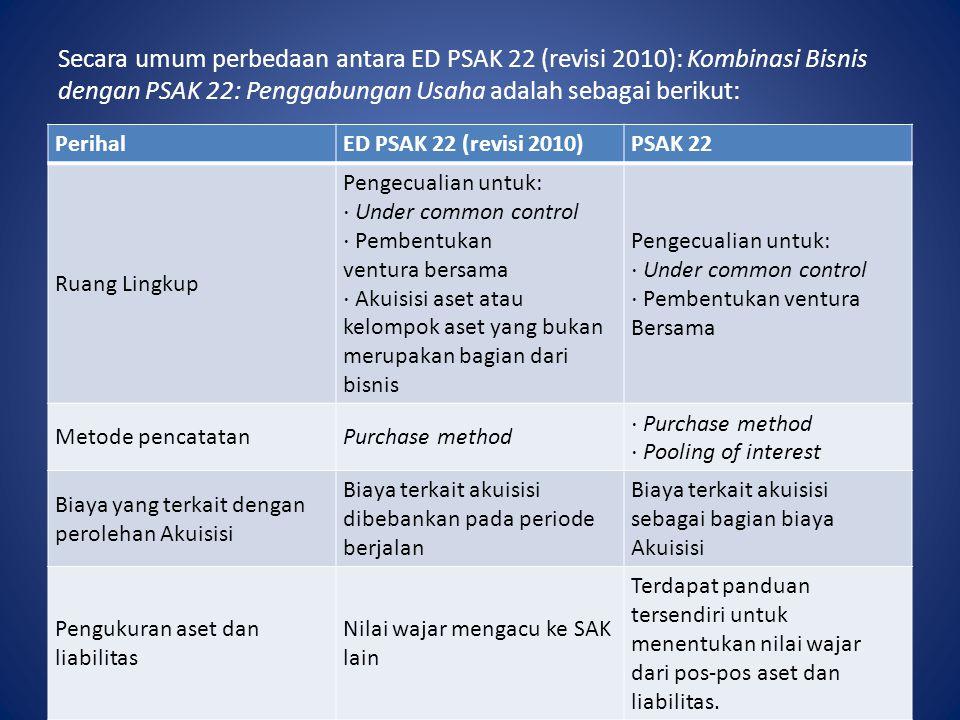 Secara umum perbedaan antara ED PSAK 22 (revisi 2010): Kombinasi Bisnis dengan PSAK 22: Penggabungan Usaha adalah sebagai berikut: