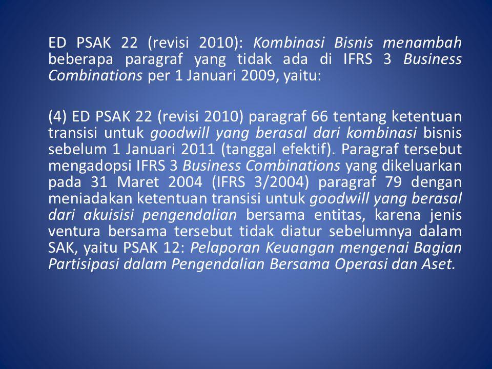 ED PSAK 22 (revisi 2010): Kombinasi Bisnis menambah beberapa paragraf yang tidak ada di IFRS 3 Business Combinations per 1 Januari 2009, yaitu: (4) ED PSAK 22 (revisi 2010) paragraf 66 tentang ketentuan transisi untuk goodwill yang berasal dari kombinasi bisnis sebelum 1 Januari 2011 (tanggal efektif).