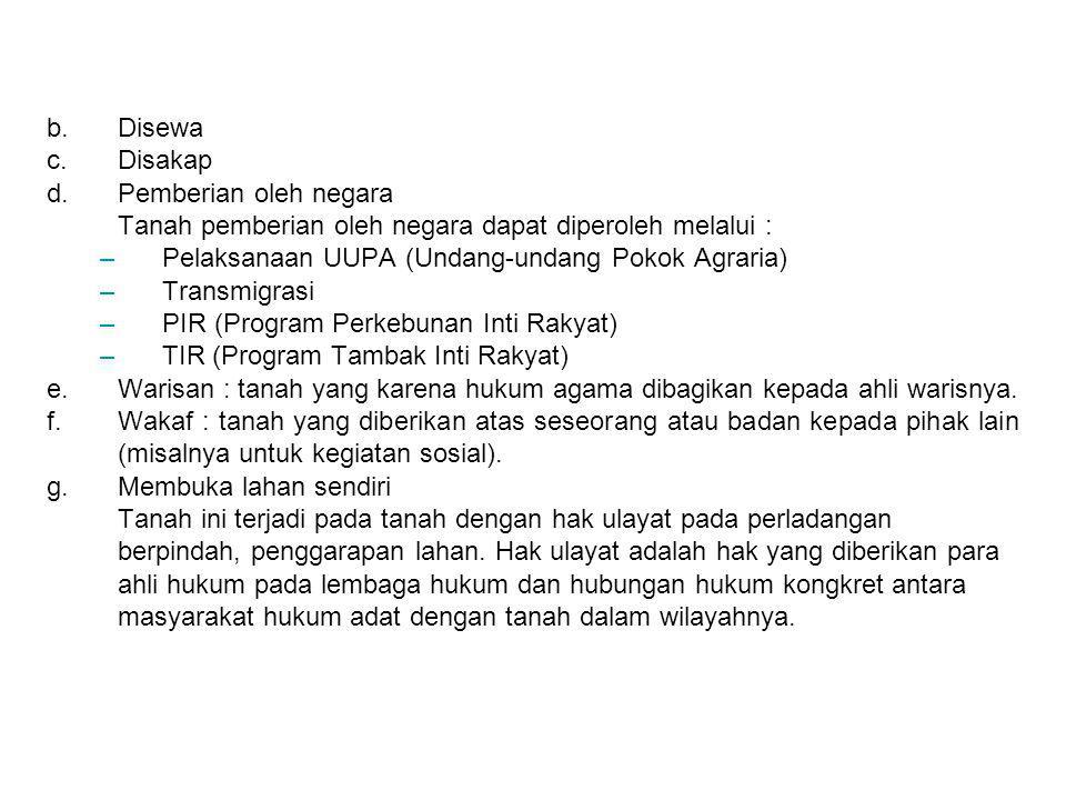 Disewa Disakap. Pemberian oleh negara. Tanah pemberian oleh negara dapat diperoleh melalui : Pelaksanaan UUPA (Undang-undang Pokok Agraria)