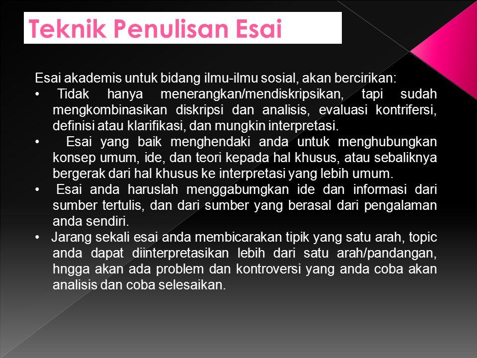 Teknik Penulisan Esai Esai akademis untuk bidang ilmu-ilmu sosial, akan bercirikan: