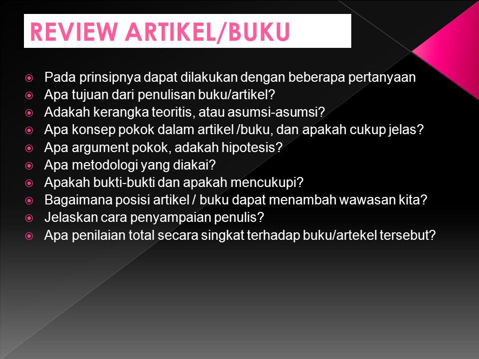REVIEW ARTIKEL/BUKU Pada prinsipnya dapat dilakukan dengan beberapa pertanyaan. Apa tujuan dari penulisan buku/artikel