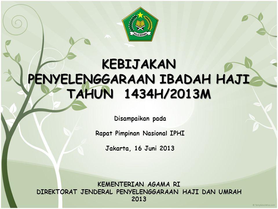 KEBIJAKAN PENYELENGGARAAN IBADAH HAJI TAHUN 1434H/2013M