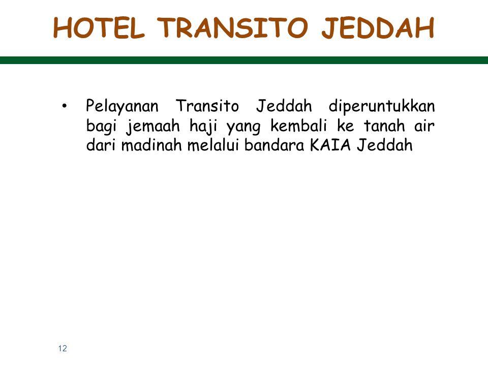 HOTEL TRANSITO JEDDAH Pelayanan Transito Jeddah diperuntukkan bagi jemaah haji yang kembali ke tanah air dari madinah melalui bandara KAIA Jeddah.