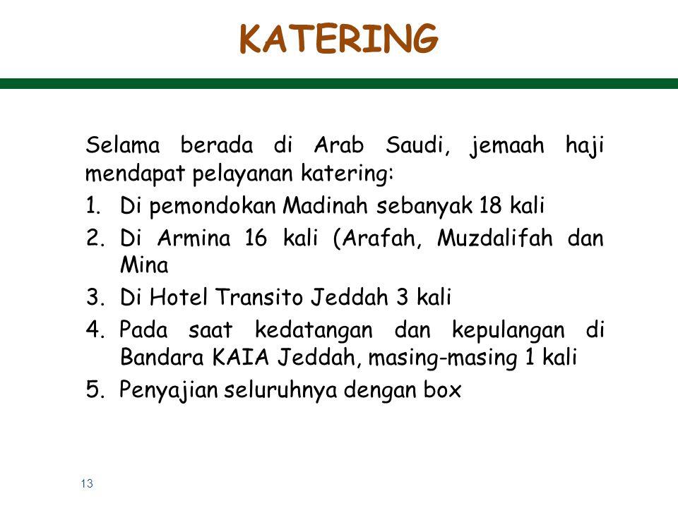 KATERING Selama berada di Arab Saudi, jemaah haji mendapat pelayanan katering: Di pemondokan Madinah sebanyak 18 kali.