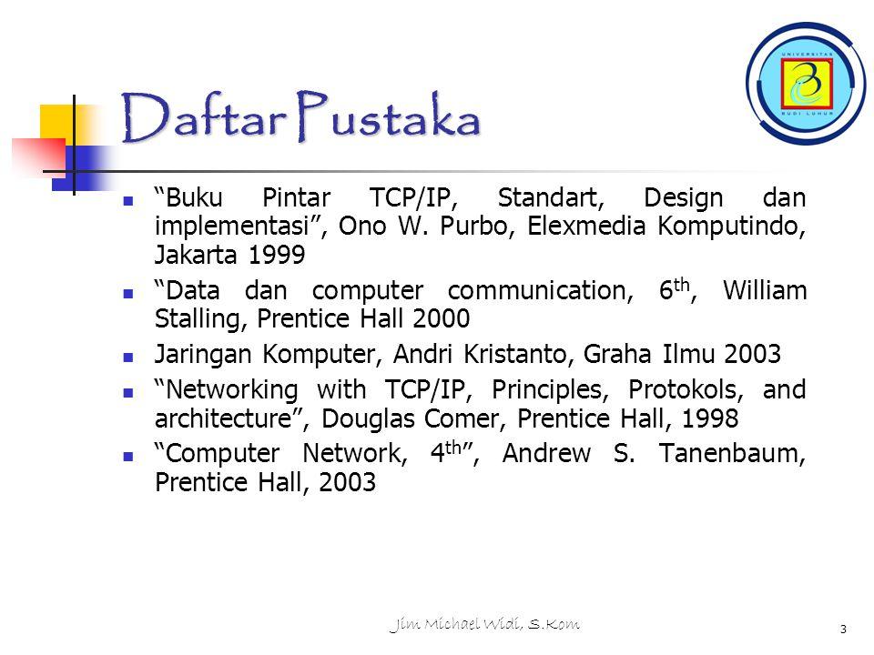Daftar Pustaka Buku Pintar TCP/IP, Standart, Design dan implementasi , Ono W. Purbo, Elexmedia Komputindo, Jakarta 1999.