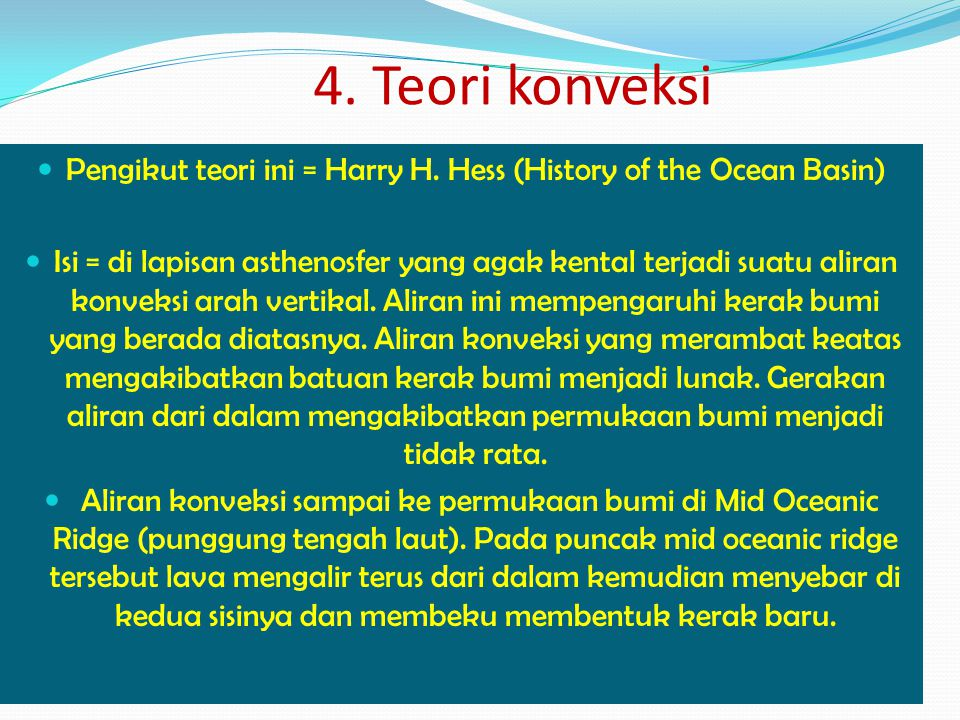 Pengikut teori ini = Harry H. Hess (History of the Ocean Basin)