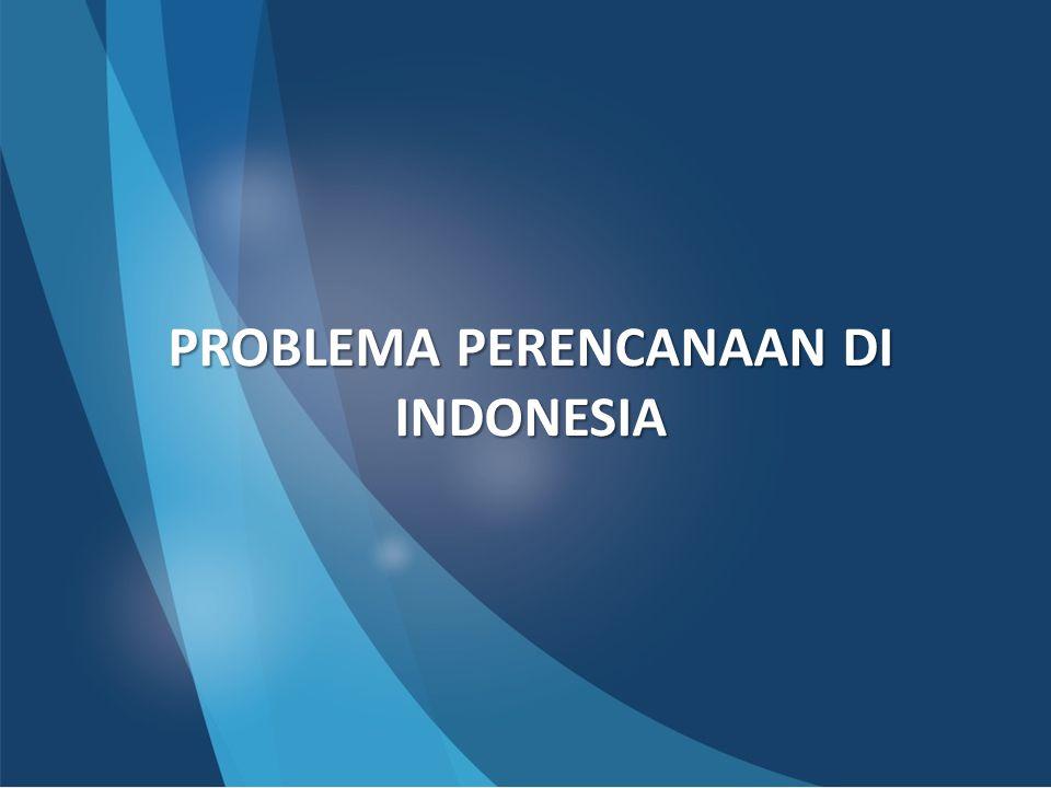 PROBLEMA PERENCANAAN DI INDONESIA