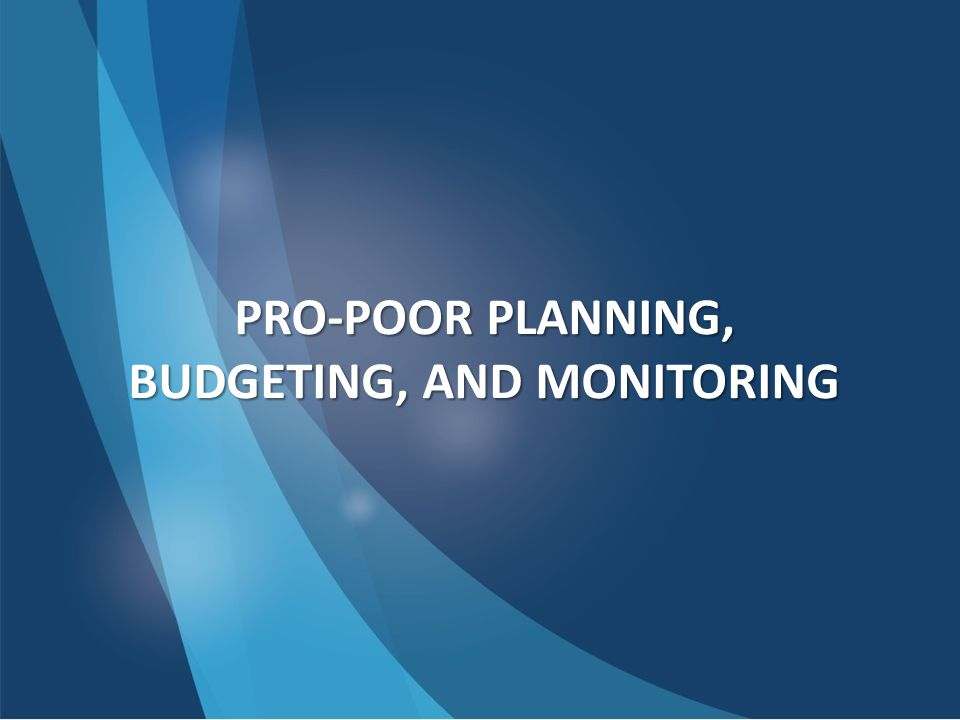PRO-POOR PLANNING, BUDGETING, AND MONITORING
