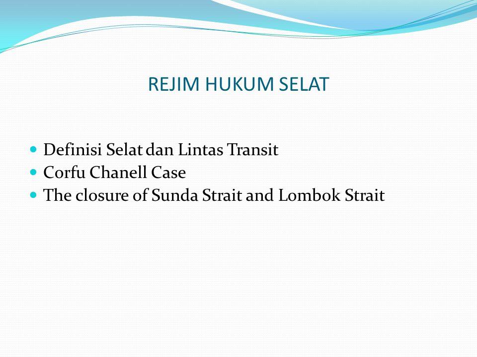 REJIM HUKUM SELAT Definisi Selat dan Lintas Transit Corfu Chanell Case