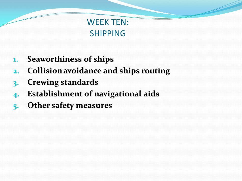 WEEK TEN: SHIPPING Seaworthiness of ships