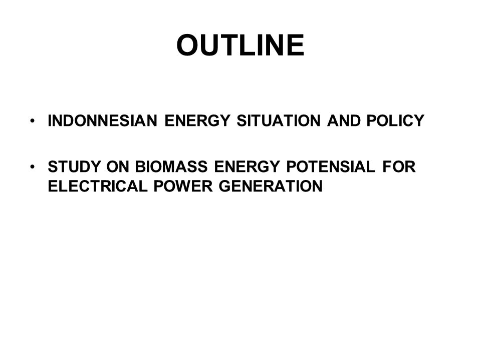 OUTLINE INDONNESIAN ENERGY SITUATION AND POLICY