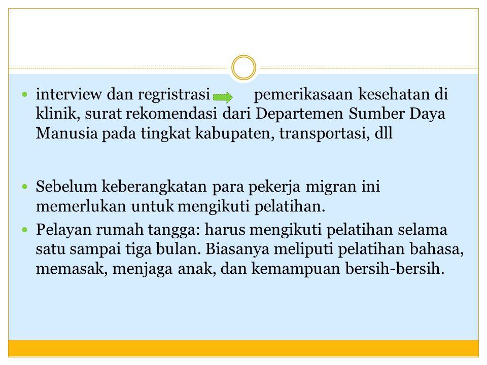 interview dan regristrasi pemerikasaan kesehatan di klinik, surat rekomendasi dari Departemen Sumber Daya Manusia pada tingkat kabupaten, transportasi, dll