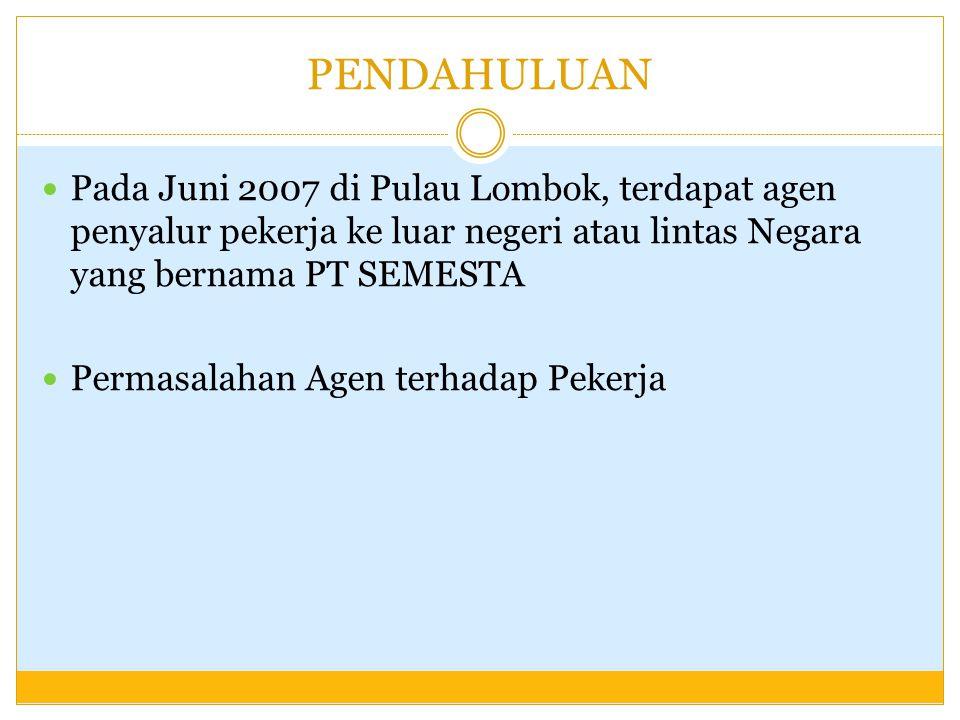 PENDAHULUAN Pada Juni 2007 di Pulau Lombok, terdapat agen penyalur pekerja ke luar negeri atau lintas Negara yang bernama PT SEMESTA.