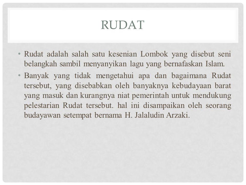 RUDAT Rudat adalah salah satu kesenian Lombok yang disebut seni belangkah sambil menyanyikan lagu yang bernafaskan Islam.