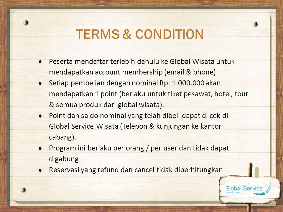 TERMS & CONDITION Peserta mendaftar terlebih dahulu ke Global Wisata untuk mendapatkan account membership (email & phone)
